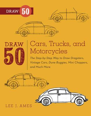 Draw 50 Cars, Trucks, and Motorcycles By Ames, Lee J.